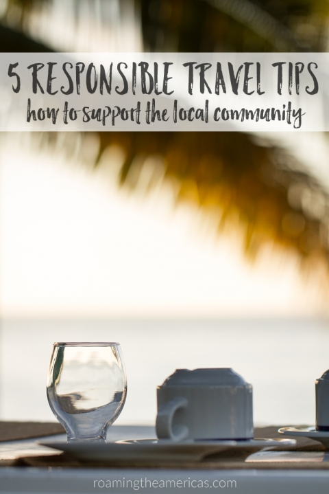 Where do your travel dollars go? 5 simple tips for traveling responsibly by supporting the local community. Part 2 of a 3-part series on responsible and sustainable travel. #buylocal @roamtheamericas