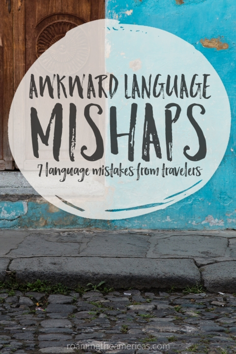 7 Language Mistakes from Travelers - If you've traveled cross-culturally, you've probably made a few mistakes along the way, and sometimes it helps to know we're not alone in the embarrassing moments we have trying to learn a second language. @roamtheamericas
