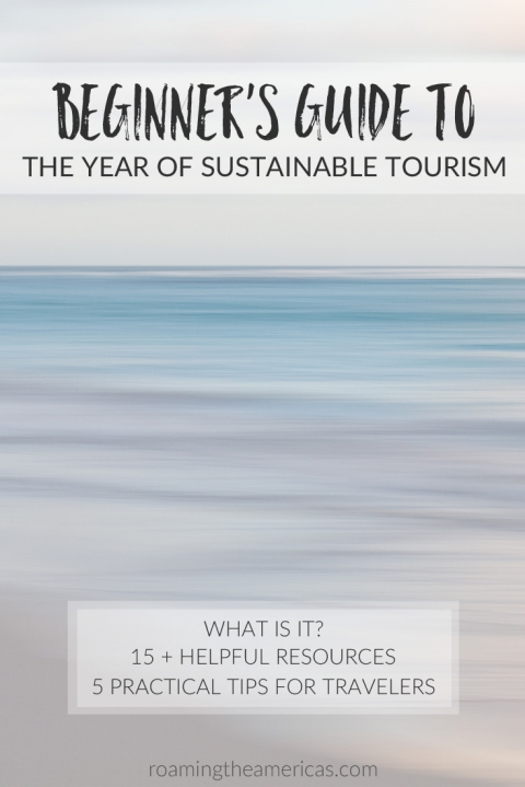 Beginner's Guide to the International Year of Sustainable Tourism | Practical tips for travelers | Resources for booking responsible travel @roamtheamericas