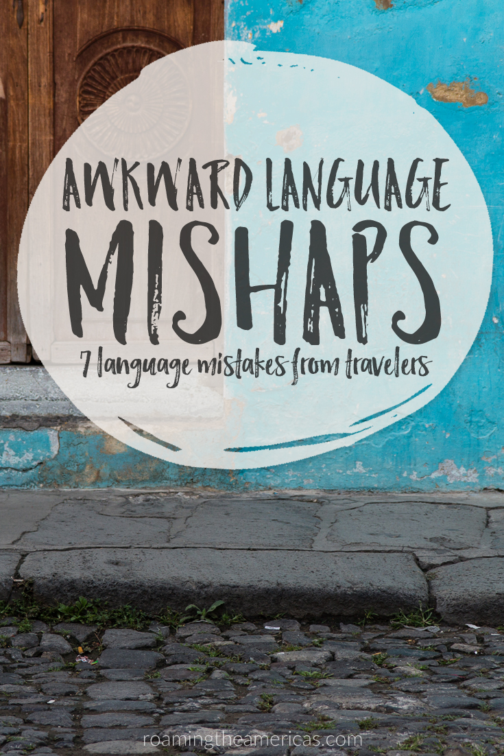 Language Learning and Travel | 7 Language Mistakes from Travelers - If you've traveled cross-culturally, you've probably made a few mistakes along the way, and sometimes it helps to know we're not alone in the embarrassing moments we have trying to learn a second language. @roamtheamericas