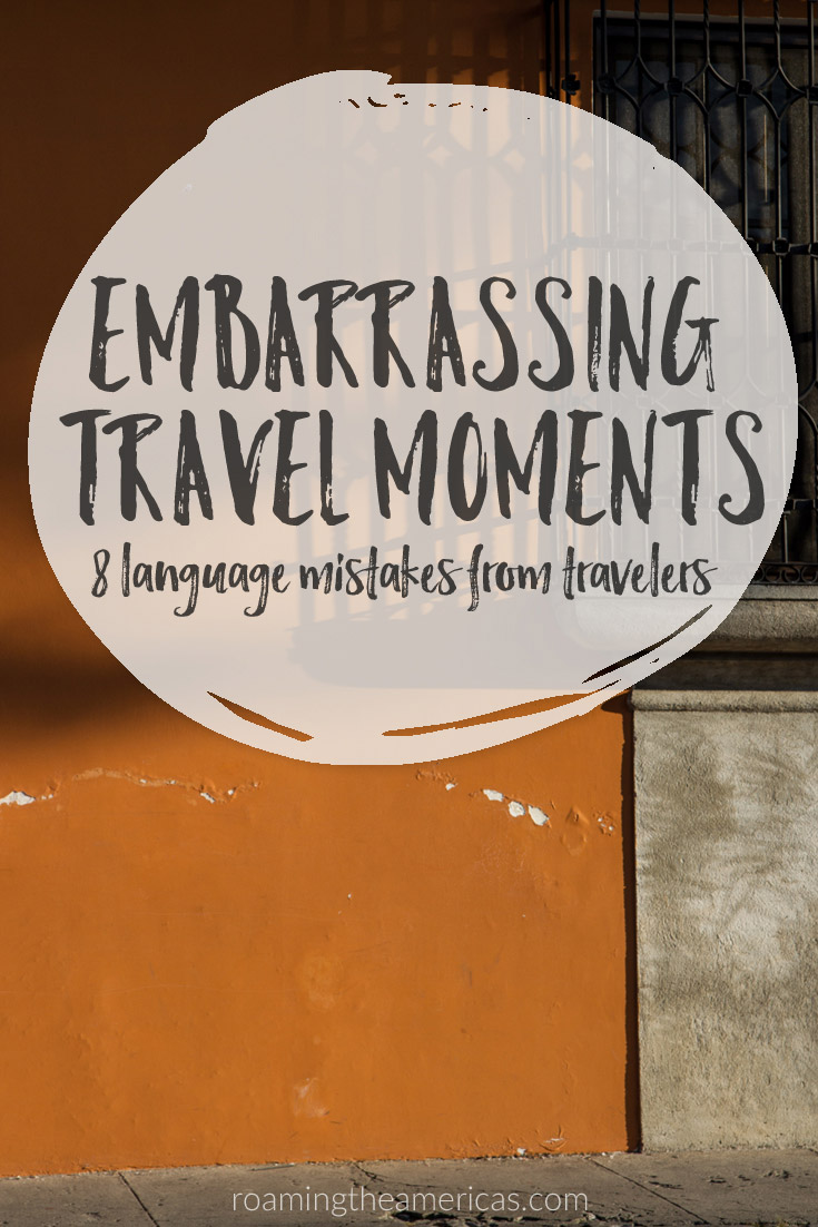 8 Embarrassing Language Mistakes from Travelers - Sometimes the language learning journey can be stressful, and we just have to laugh at ourselves a little. If you've traveled cross-culturally, you've probably made a few blunders along the way. Part 3 in the language learning and travel series brings you reader stories full of of language mistakes and cross-cultural blunders while traveling abroad. @roamtheamericas