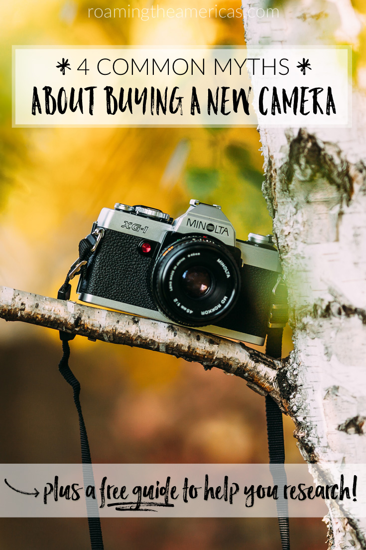 4 myths that most people believe about buying a new camera and 1 simple truth - plus a free guide with 4 important questions to ask before you buy a new camera @roamtheamericas
