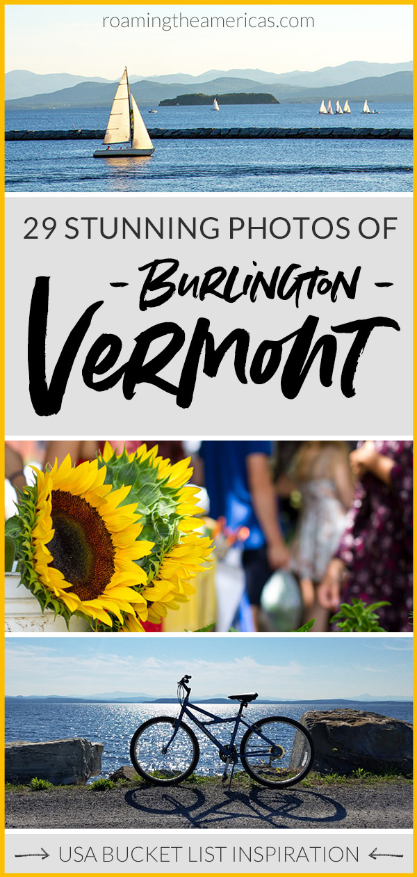 Planning a New England road trip or vacation? Burlington, Vermont has to be one of your stops! This cute little city in Vermont is one of the most beautiful New England travel destinations - with everything from stunning mountains to bike trails along the lake to farm-to-table food and farmers markets! Check out this visual guide for a little inspiration to start planning a fall or summer vacation in Vermont. #roamingtheamericas #travel #bucketlist #USA #NewEngland #photography #roadtrip #summer