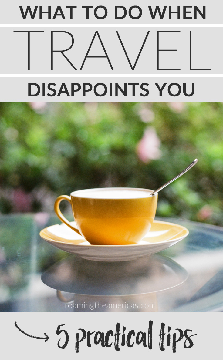 What to do when travel disappoints you | frustrating travel experiences | travel expectations vs. reality | cross-cultural travel tips