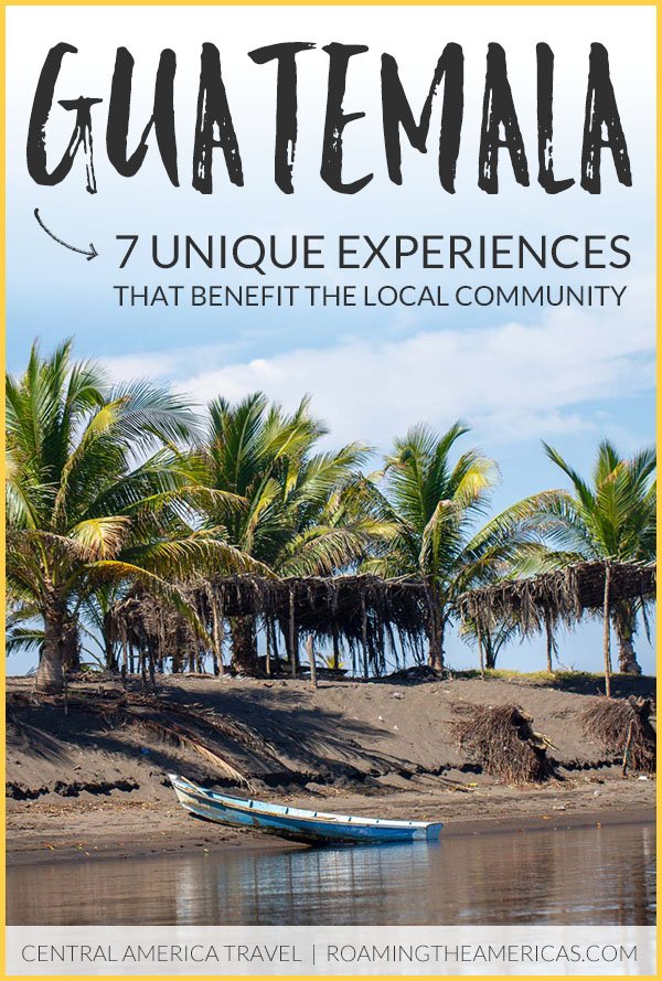 Looking for the best things to do in Guatemala? There's more to this gorgeous Central American country than Tikal, Antigua, and Semuc Champey. These 7 ideas are not only awesome Guatemala travel experiences, they also benefit the local community! #roamingtheamericas #sustainable #travel #guatemala #centralamerica #latinamerica #hiddengem #offthebeatenpath #bucketlist #responsibletravel #vacation #backpacking #budgettravel #exploreGuatemala #visitGuatemala